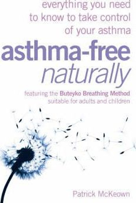 McKeown, Patrick / Asthma Free Naturally : Everything You Need to Know About Taking Control of Your Asthma (Large Paperback)