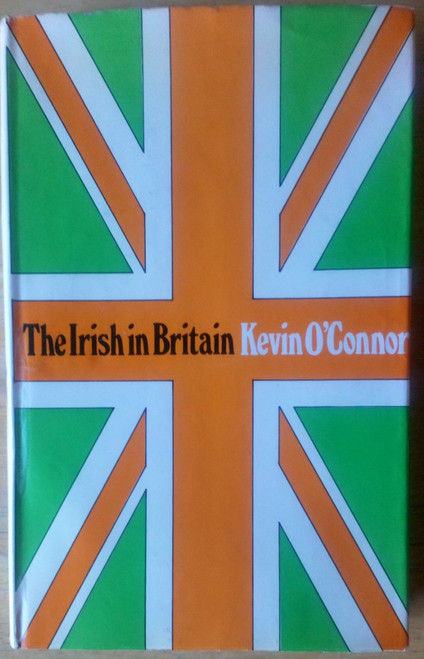 O'Connor, Kevin - The Irish in Britain - HB 1st Ed - Sociology , Emigration, Politics