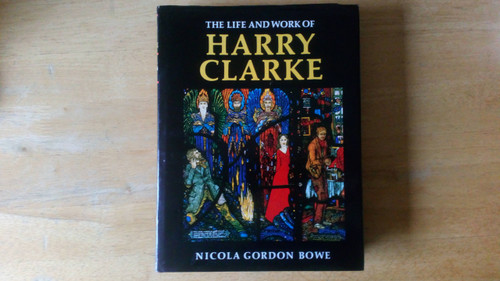 Bowe, Nicola Gordon - The Life and Works of Harry Clarke - HB 1st Ed 1989 - Stained Glass