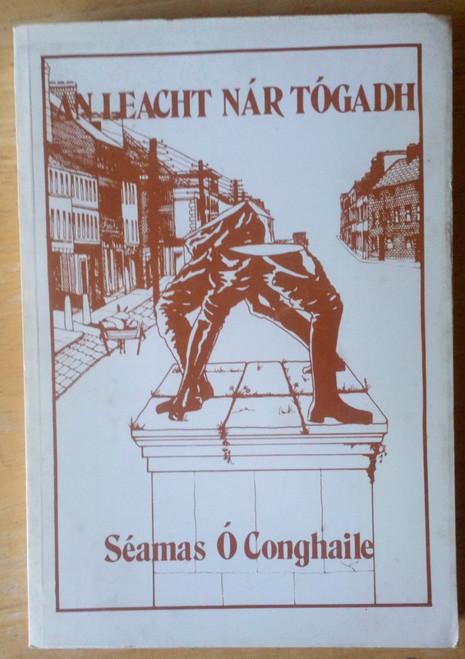 Ó Conghaile, Séamas - An Leacht nár Tógadh - PB Coiscéim 1982 - Úrsceal