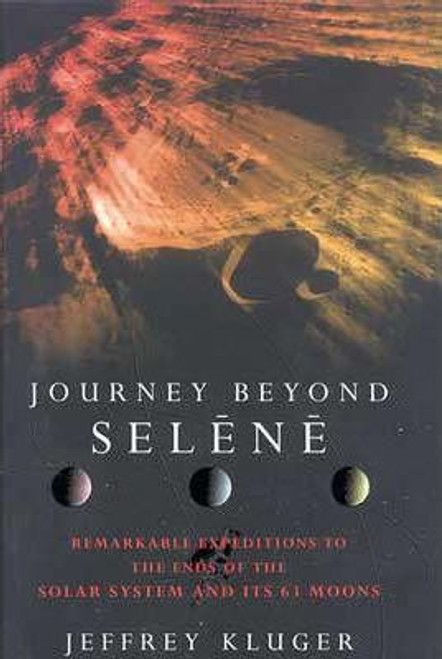 Kluger, Jeffrey - Journey Beyond Selene : Remarkable expeditions to the Solar System's  63 Moons - HB