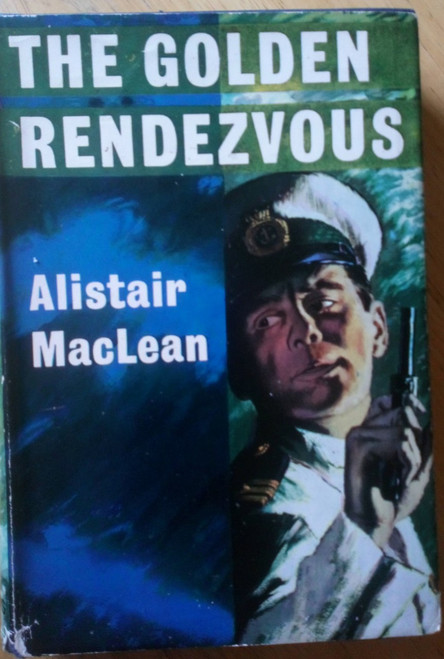 MacLean , Alistair - The Golden Rendezvous - HB 1st Ed 1962 - WW2 - Naval Adventure