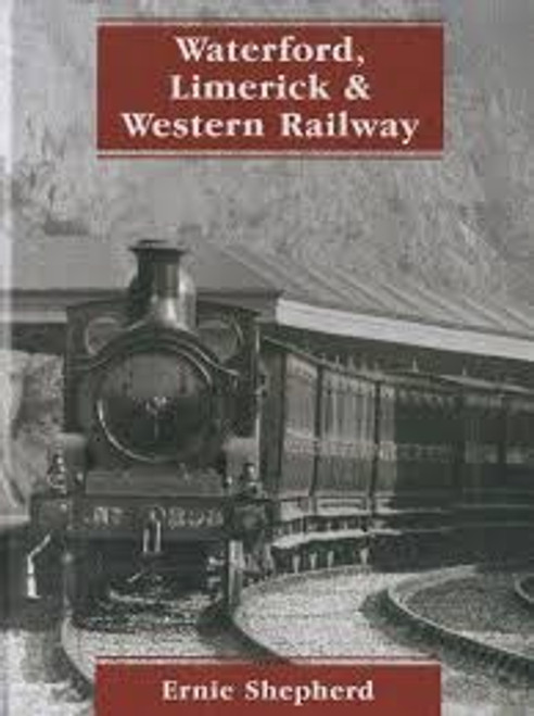 Shepherd, Ernie - Waterford, Limerick & Western Railway - Hb - Irish Transport History