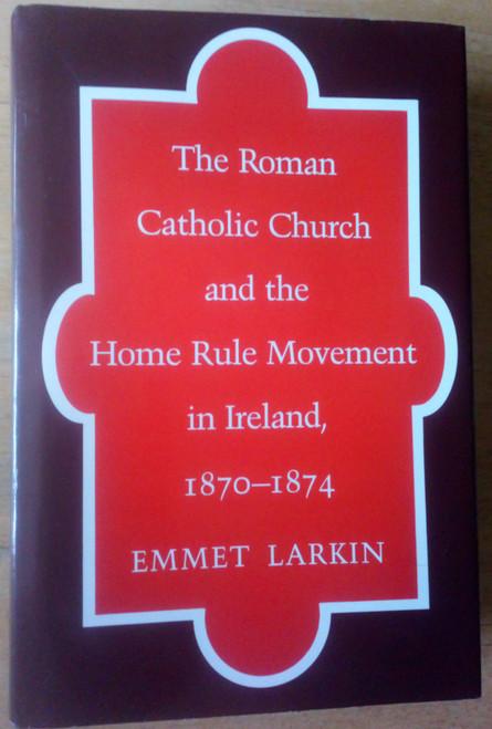 Larkin, Emmet - The Roman Catholic Church and the Home Rule Movement in Ireland 1870-1874 HB - Irish History 1990