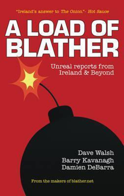 Walsh, Dave / A Load of Blather : Unreal Reports from Ireland & Beyond