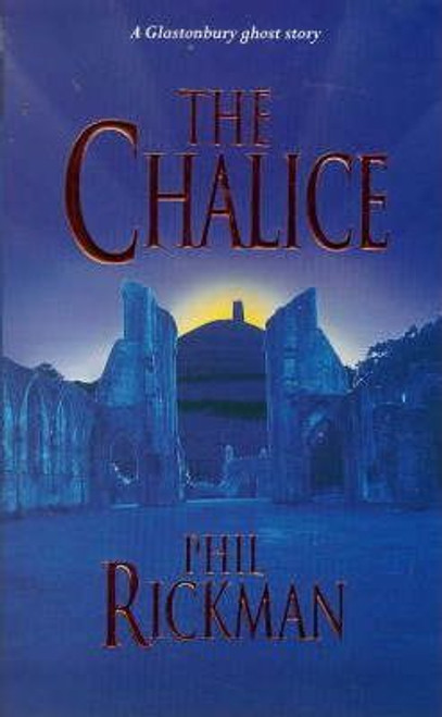 Rickman, Phil / The Chalice : A Glastonbury Ghost Story