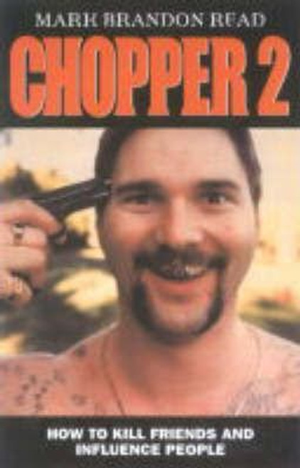 Read, Mark Brandon / Chopper II : How to Shoot Friends and Influence People