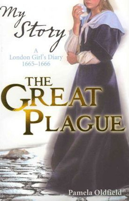 Oldfield, Pamela / The Great Plague : A London Girl's Diary, 1665-1666