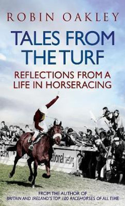 Oakley, Robin / Tales From the Turf : Reflections from a Life in Horseracing