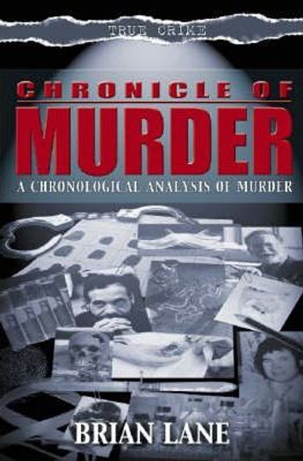 Lane, Brian / Chronicle of Murder : A Dark and Bloody History of Our Age