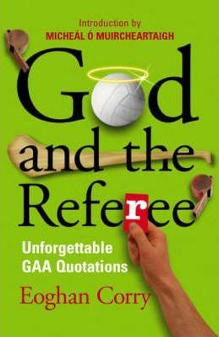 Corry, Eoghan /God and the Referee: Unforgettable GAA Quotations