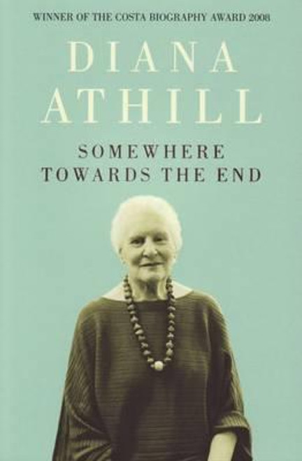 Athill, Diana / Somewhere Towards The End