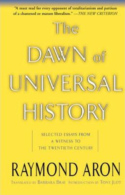 Aron, Raymond / The Dawn Of Universal History : Selected Essays From A Witness To The Twentieth Century
