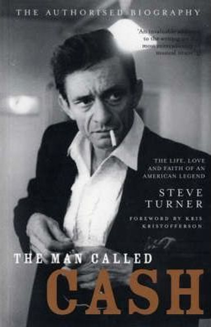 Turner, Steve / The Man Called Cash : The Life Love and Faith of an American Legend
