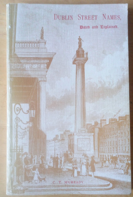 M'Cready, C.T - Dublin Street Names - Dated and explained - Reprint  PB Ed 1987 PB - Topography