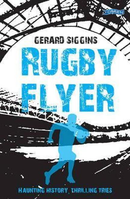 Siggins, Gerard / Rugby Flyer : Haunting history, thrilling tries