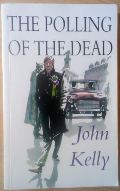 Kelly, John - The Polling of the Dead - PB 1st Ed 1993 - Politics Ireland