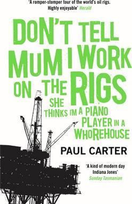 Carter, Paul / Don't Tell Mum I Work on the Rigs : (She Thinks I'm a Piano Player in a Whorehouse)