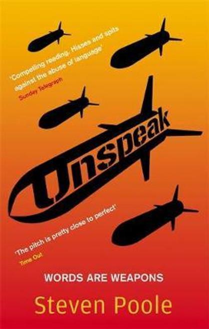 Poole, Steven / Unspeak : Words Are Weapons