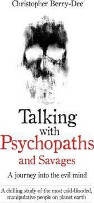 Berry-Dee, Christopher / Talking with Psychopaths and Savages