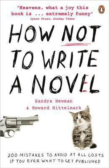 Newman, Sandra / How NOT to Write a Novel : 200 Mistakes to avoid at All Costs if You Ever Want to Get Published