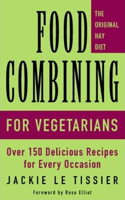 Le Tissier, Jackie / Food Combining for Vegetarians : Eat for Health on the Hay Diet