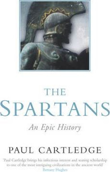 Cartledge, Paul / The Spartans : An Epic History