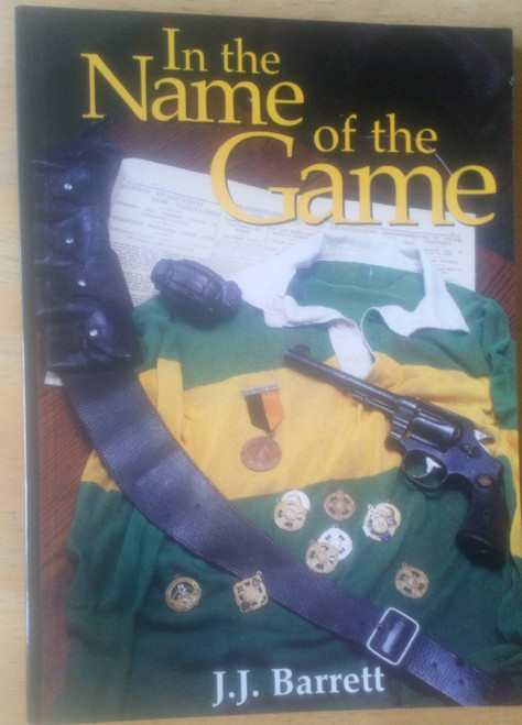 Barrett, J.J - In the Name of the Game - Kerry GAA - Revolutionary Ireland PB 1997