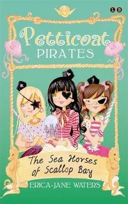 Waters, Erica-Jane / Petticoat Pirates: The Seahorses of Scallop Bay