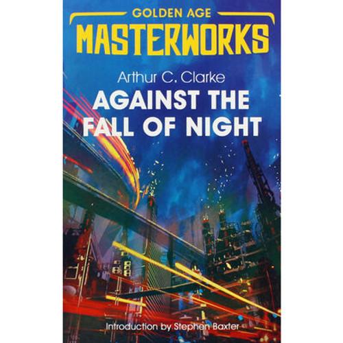 Clarke, Arthur C - Against the Fall of Night - Gollancz Golden Age SF Masterworks - BRAND NEW