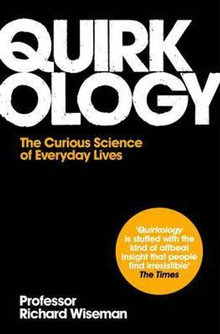 Wiseman, Richard / Quirkology : The Curious Science Of Everyday Lives
