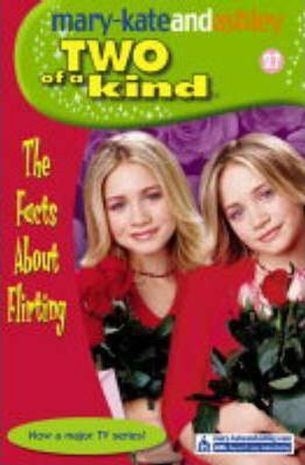 Mary-Kate and Ashley / Two of a kind: The Facts About Flirting