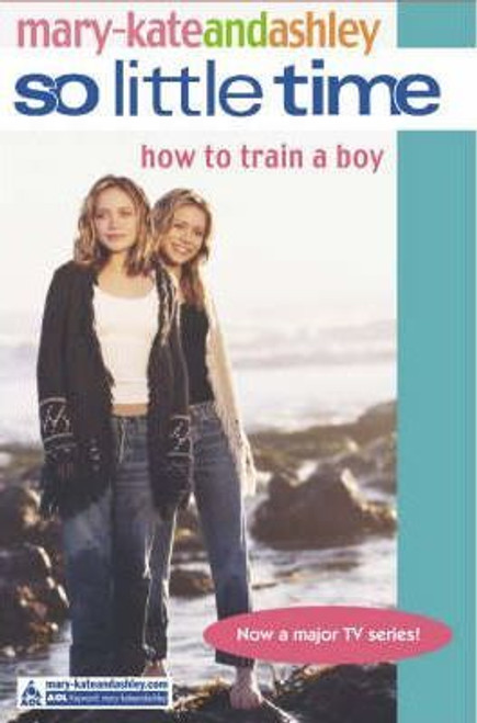 Mary-Kate and Ashley / So Little Time: How To Train A Boy