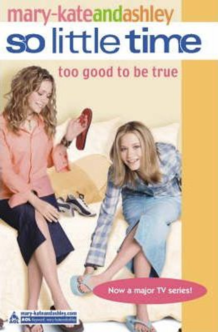 Mary-Kate and Ashley / So Little Time: Too Good To Be True