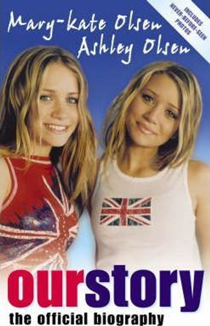 Mary-Kate and Ashley / Our Story : The Official Biography