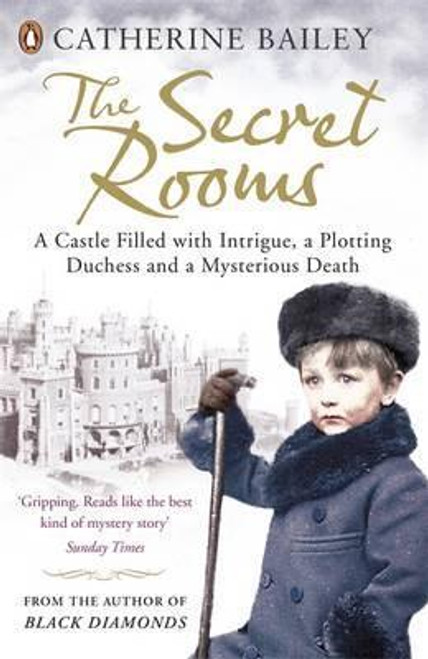 Bailey, Catherine / The Secret Rooms : A Castle Filled with Intrigue, a Plotting Duchess and a Mysterious Death