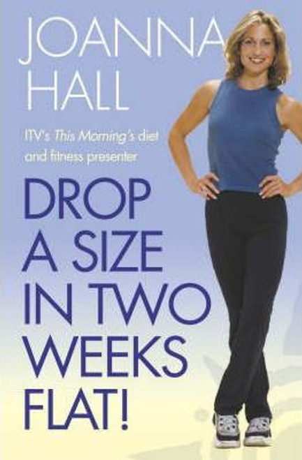 Hall, Joanna / Drop a Size in Two Weeks Flat!