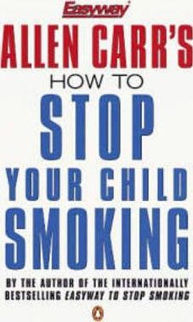 Carr, Allen / How to Stop Your Child Smoking