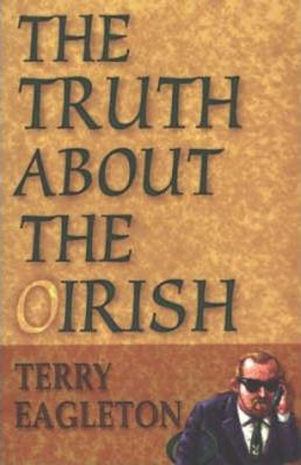 Eagleton, Terry / The Truth About the Irish
