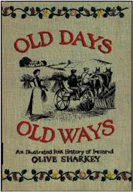 Sharkey, Olive - Old Days, Old Ways - Irish Rural Life - Hb 1st Edition 1985