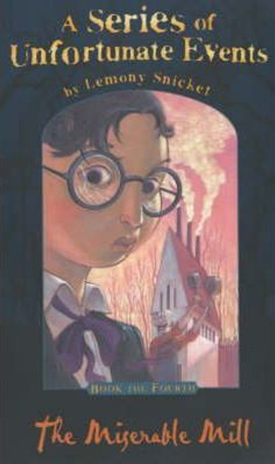 Snicket, Lemony / A Series of Unfortunate Events (Book 4) The Miserable Mill (Hardback)