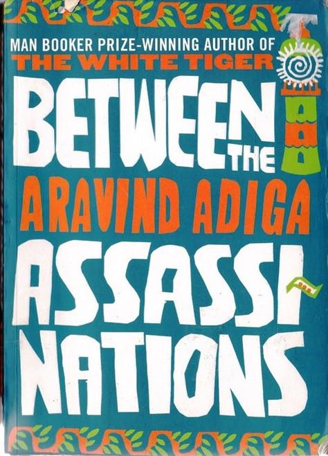 Adiga, Aravind / Between the Assassinations