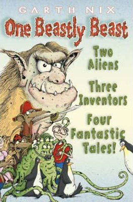 Nix, Garth / One Beastly Beast : Two Aliens, Three Inventors, Four Fantastic Tales