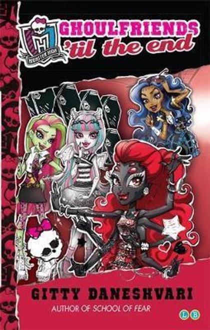 Daneshvari, Gitty / Monster High: Ghoulfriends 'til the End : Ghoulfriends Forever Book 4