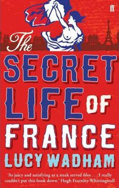 Wadham, Lucy / The Secret Life of France