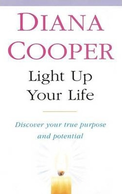 Cooper, Diana / Light Up Your Life : Discover How To Create Happiness, Success And Health (Large Paperback)