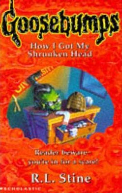 Stine, R.L. / Goosebumps: How I Got My Shrunken Head
