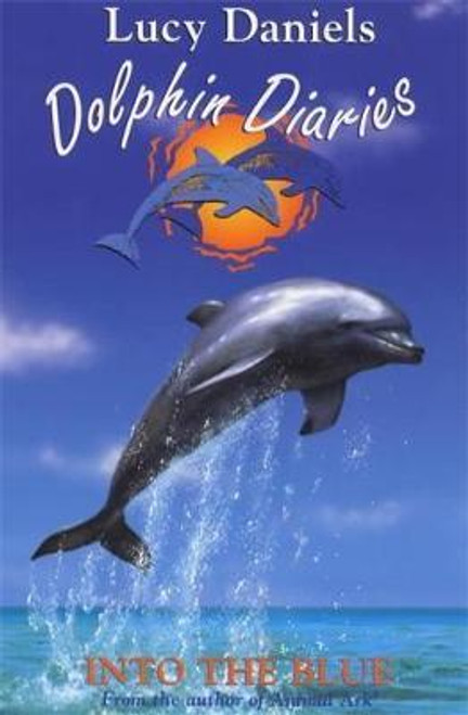 Daniels, Lucy / Dolphin Diaries: Into The Blue
