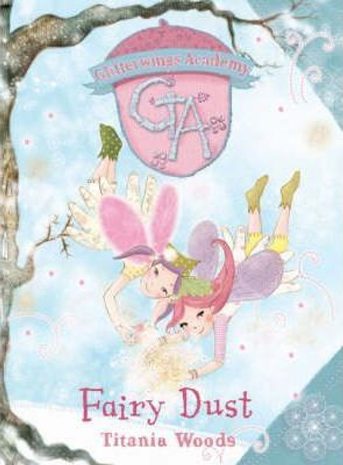 Woods, Titania / Glitterwings Academy: Fairy Dust