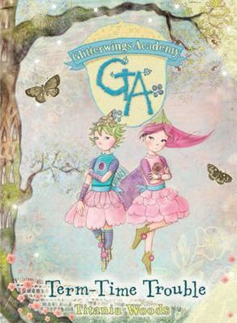 Woods, Titania / Glitterwings Academy: Term-Time Trouble